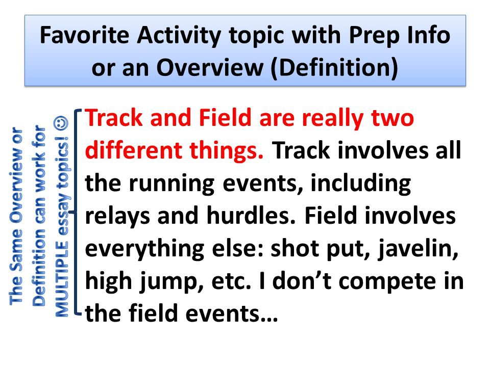 Favorite Activity topic with Prep Info or an Overview (Definition) Track and Field are really two different things.