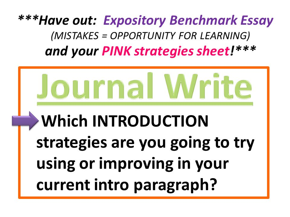 ***Have out: Expository Benchmark Essay (MISTAKES = OPPORTUNITY FOR LEARNING) and your PINK strategies sheet!*** – Which INTRODUCTION strategies are you going to try using or improving in your current intro paragraph