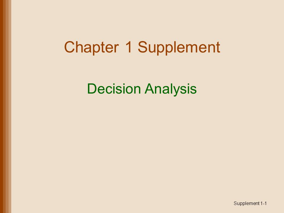 Chapter 1 Supplement Decision Analysis Supplement 1-1