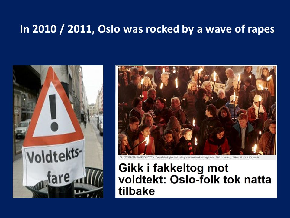 In 2010 / 2011, Oslo was rocked by a wave of rapes