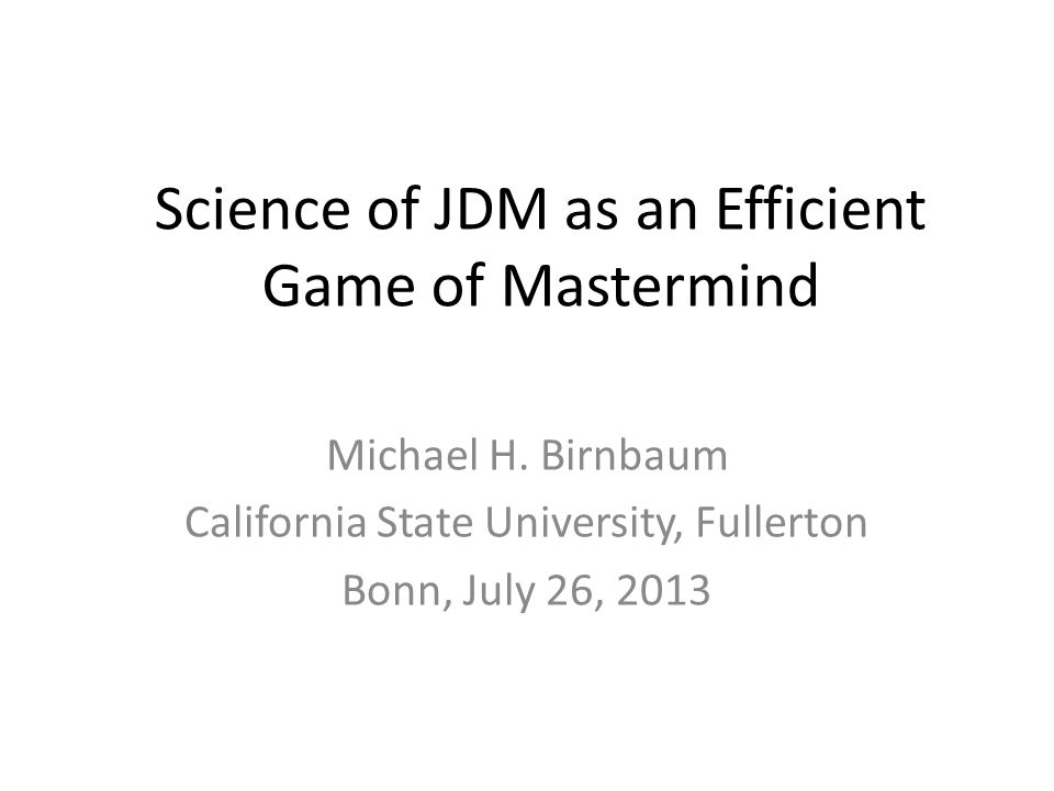 Science of JDM as an Efficient Game of Mastermind Michael H.