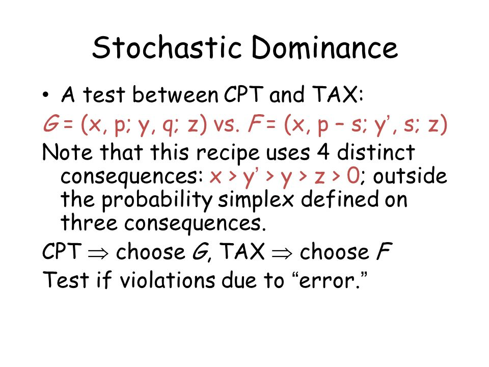 Stochastic Dominance A test between CPT and TAX: G = (x, p; y, q; z) vs. F = (x, p – s; y', s; z) Note that this recipe uses 4 distinct consequences: