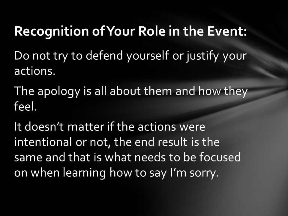 Including a statement of regret such as I apologize or I'm sorry along with a promise that it won't happen again are important to rebuilding the relationship and are key ingredients to any apology.