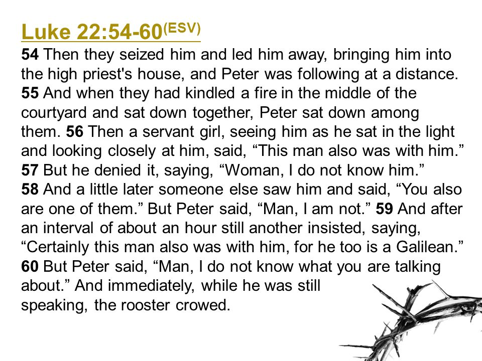 Luke 22:61-62 (ESV) 61 And the Lord turned and looked at Peter.