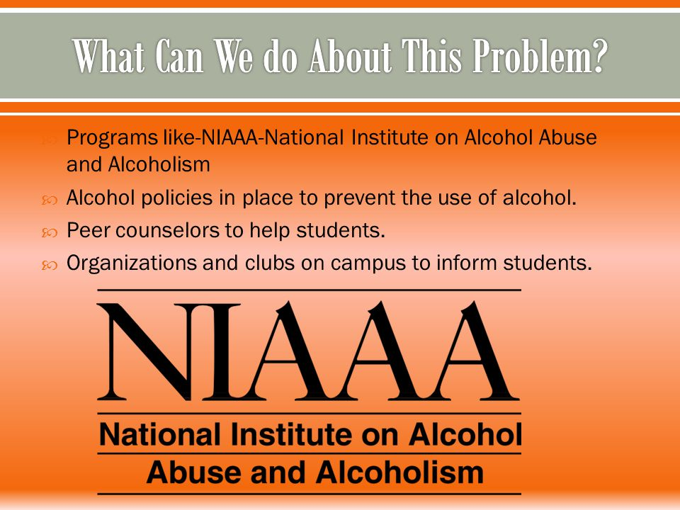  Programs like-NIAAA-National Institute on Alcohol Abuse and Alcoholism  Alcohol policies in place to prevent the use of alcohol.