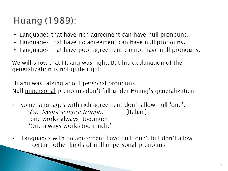 5 The topic of this talk: The syntax of impersonal pronouns in languages with agreement and languages without agreement, consequences for the theory of pronouns, the theory of agreement.