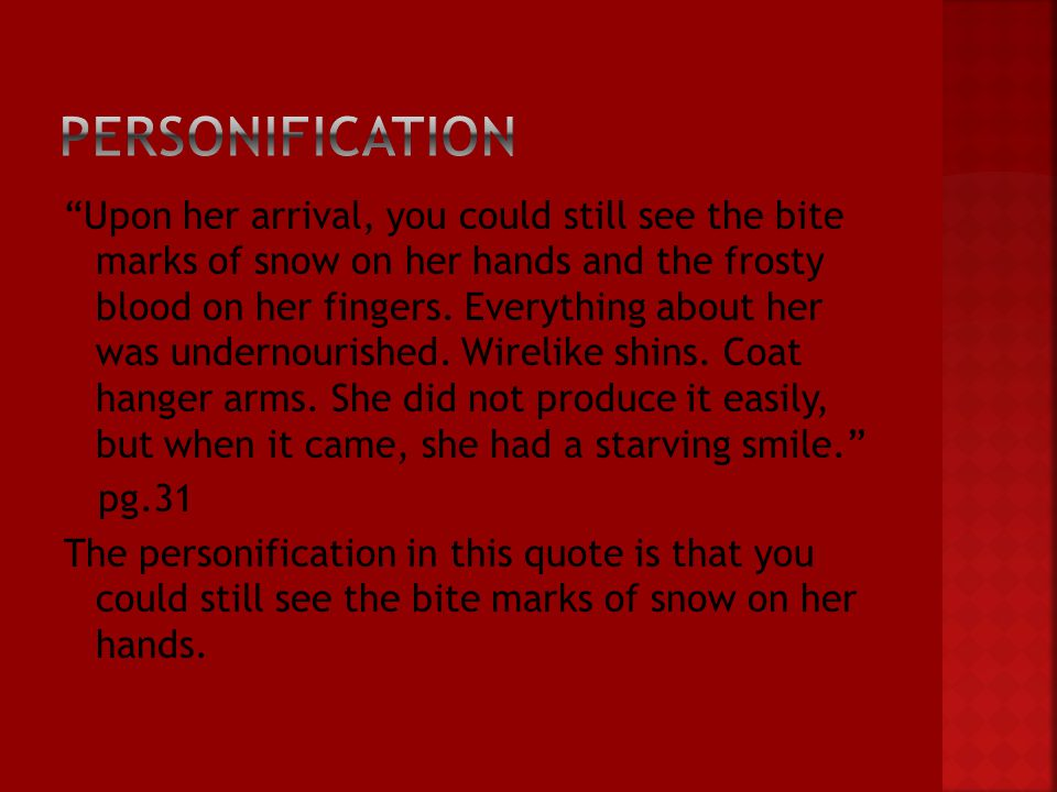Upon her arrival, you could still see the bite marks of snow on her hands and the frosty blood on her fingers.