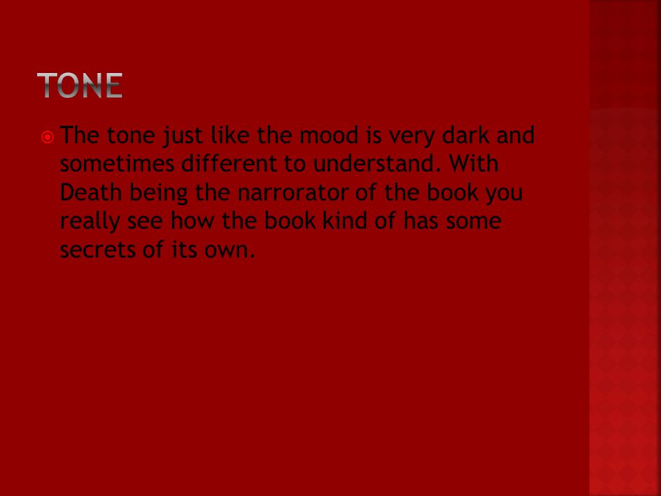  The tone just like the mood is very dark and sometimes different to understand.