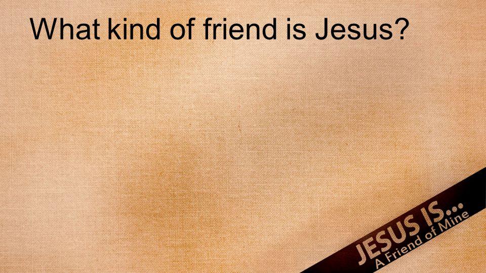 What kind of friend is Jesus?
