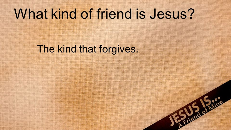 The kind that forgives.