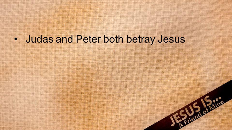 Judas and Peter both betray Jesus