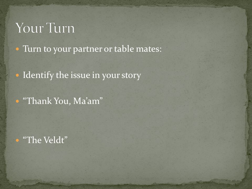Turn to your partner or table mates: Identify the issue in your story Thank You, Ma'am The Veldt