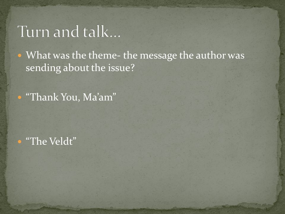 What was the theme- the message the author was sending about the issue.