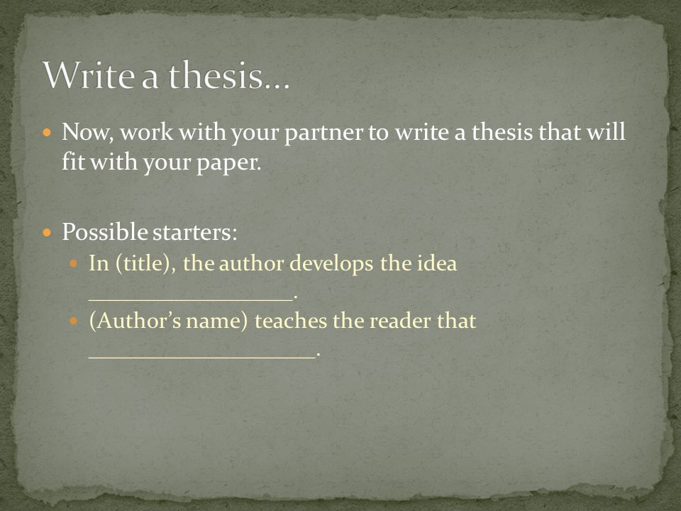Now, work with your partner to write a thesis that will fit with your paper. Possible starters: In (title), the author develops the idea _____________