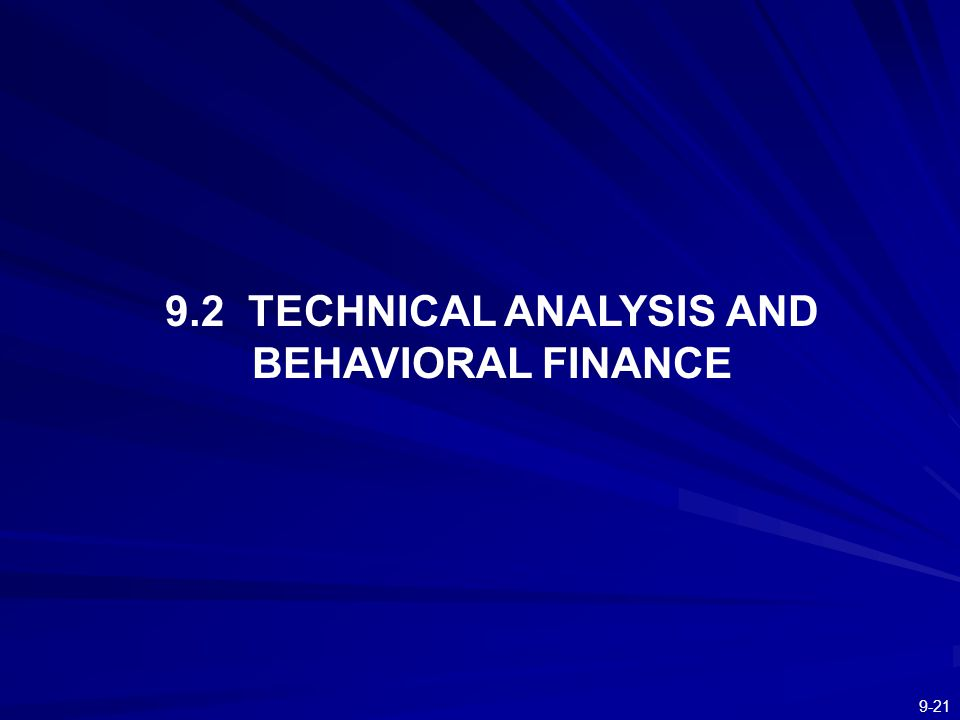 9-21 9.2 TECHNICAL ANALYSIS AND BEHAVIORAL FINANCE