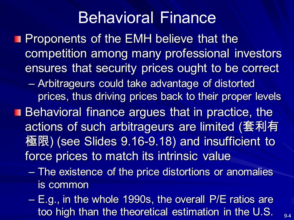 9-4 Behavioral Finance Proponents of the EMH believe that the competition among many professional investors ensures that security prices ought to be c