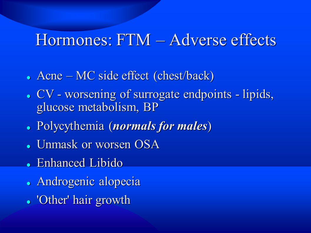 Hormones: FTM – Adverse effects Acne – MC side effect (chest/back) Acne – MC side effect (chest/back) CV - worsening of surrogate endpoints - lipids,