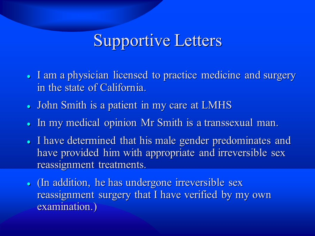 Supportive Letters I am a physician licensed to practice medicine and surgery in the state of California.