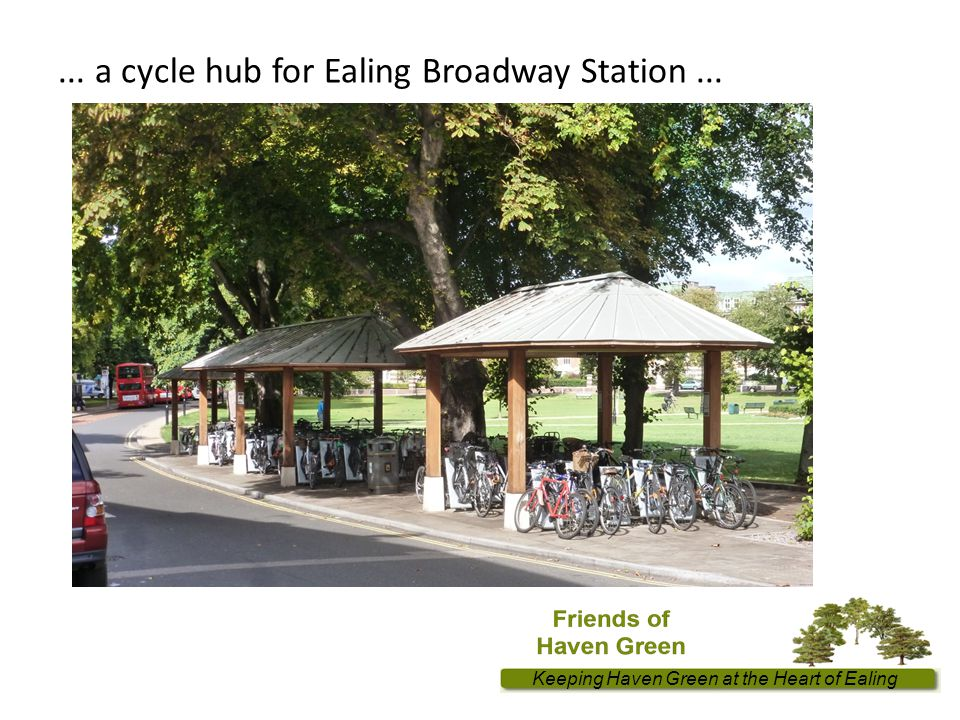Keeping Haven Green at the Heart of Ealing... a cycle hub for Ealing Broadway Station...