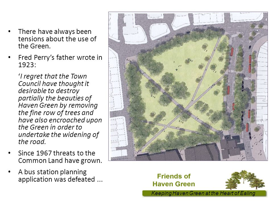 Keeping Haven Green at the Heart of Ealing There have always been tensions about the use of the Green.