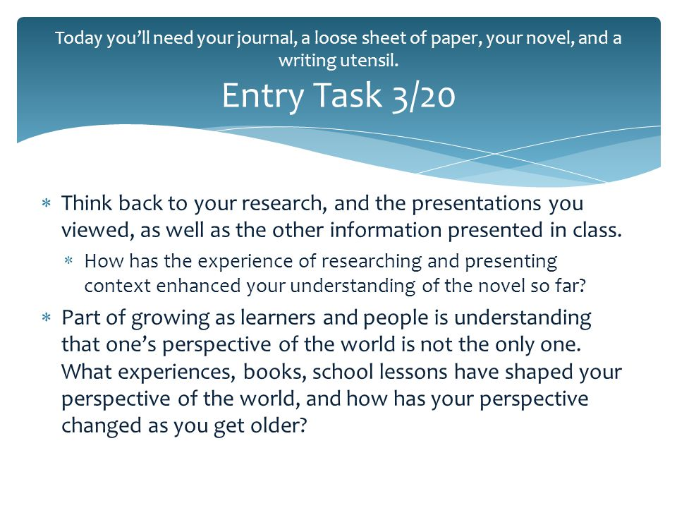  Think back to your research, and the presentations you viewed, as well as the other information presented in class.