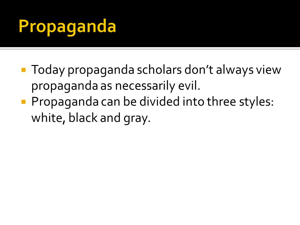  Today propaganda scholars don't always view propaganda as necessarily evil.