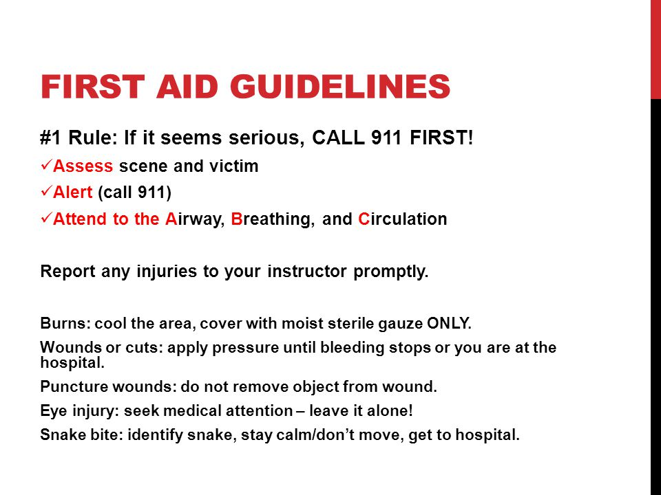 FIRST AID GUIDELINES #1 Rule: If it seems serious, CALL 911 FIRST.