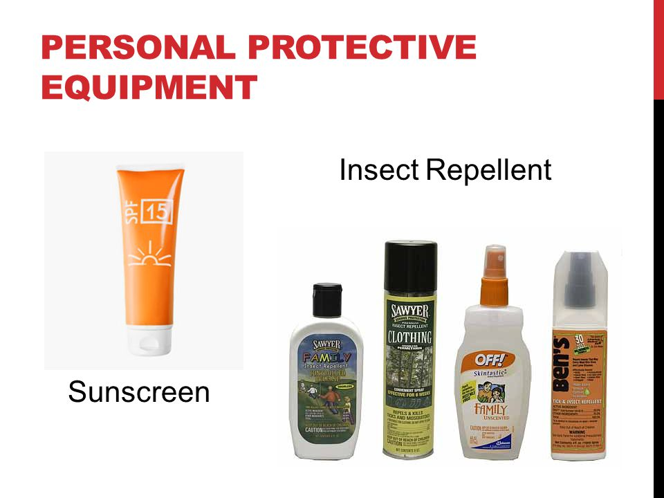 PERSONAL PROTECTIVE EQUIPMENT Sunscreen Insect Repellent