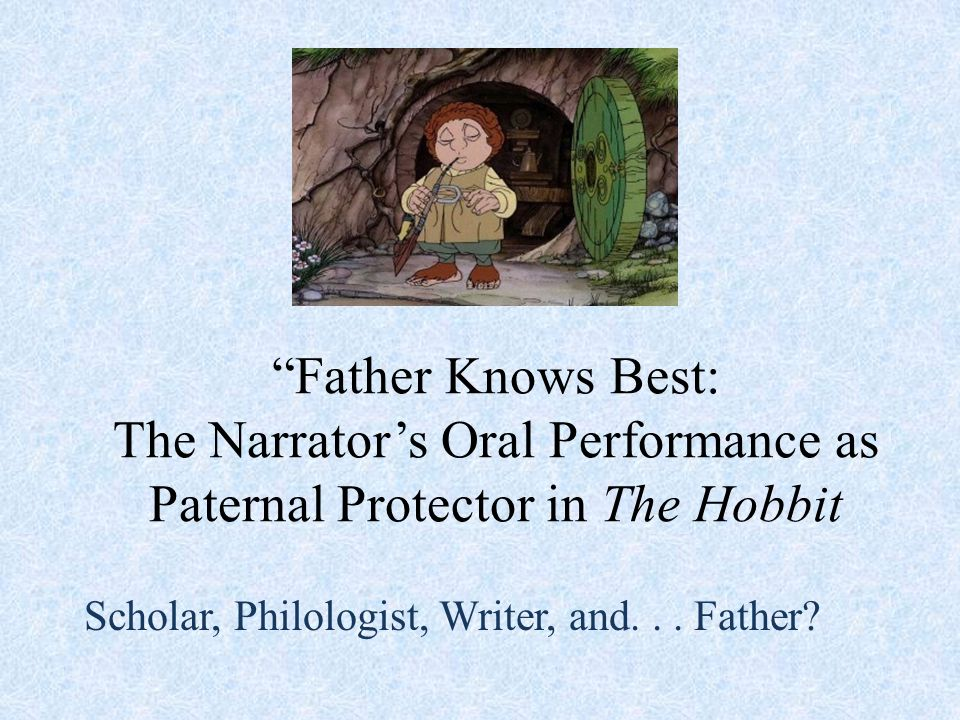 Father Knows Best: The Narrator's Oral Performance as Paternal Protector in The Hobbit Scholar, Philologist, Writer, and...