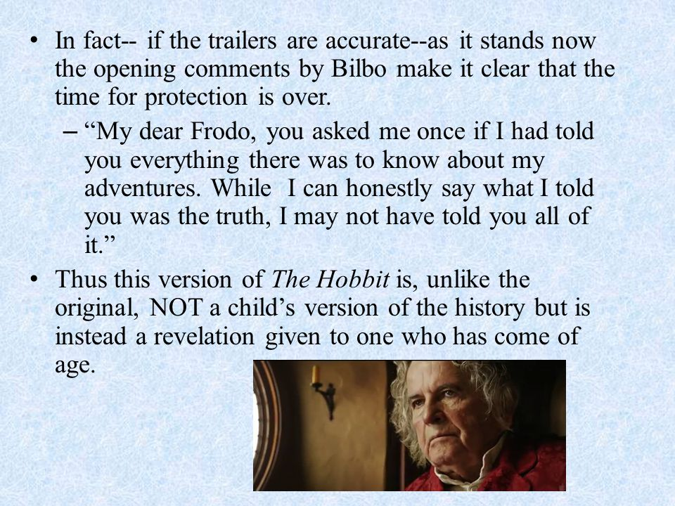 In fact-- if the trailers are accurate--as it stands now the opening comments by Bilbo make it clear that the time for protection is over.