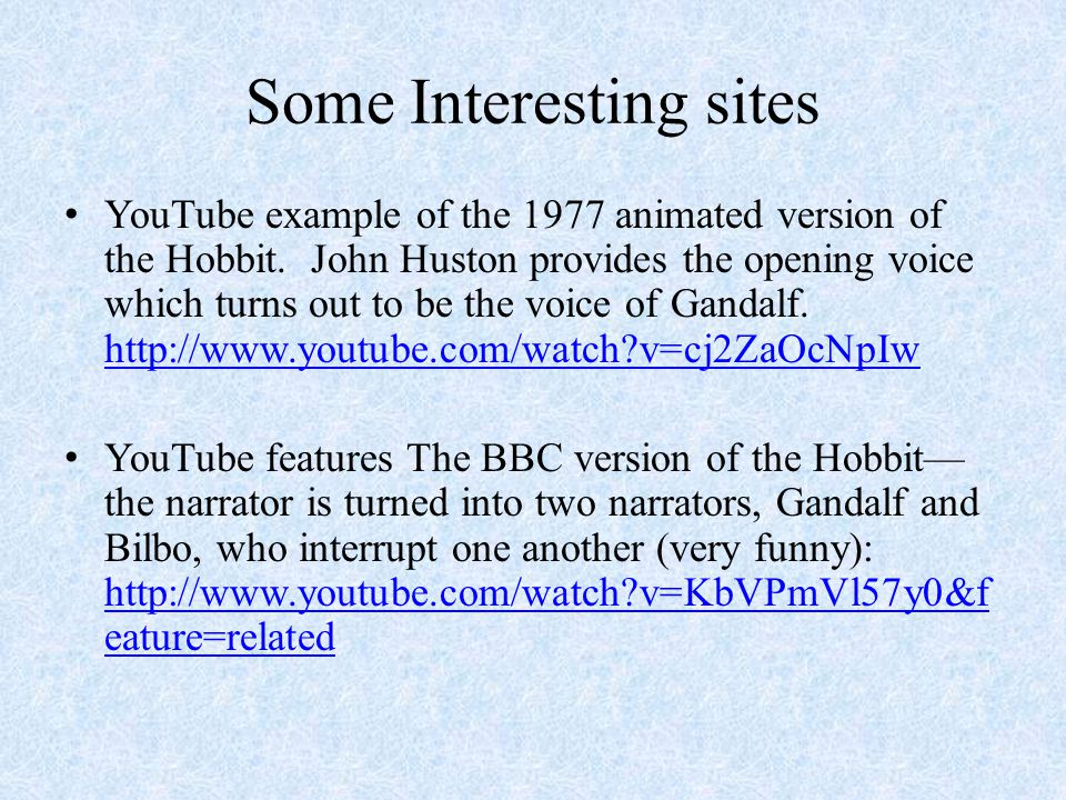 Some Interesting sites YouTube example of the 1977 animated version of the Hobbit.