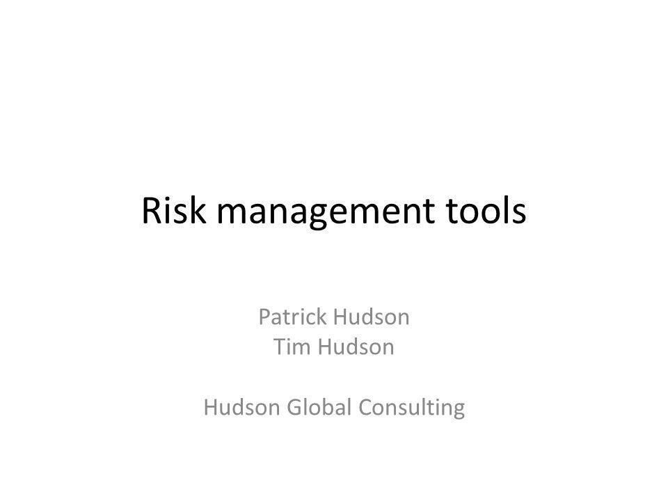 Risk management tools Patrick Hudson Tim Hudson Hudson Global Consulting