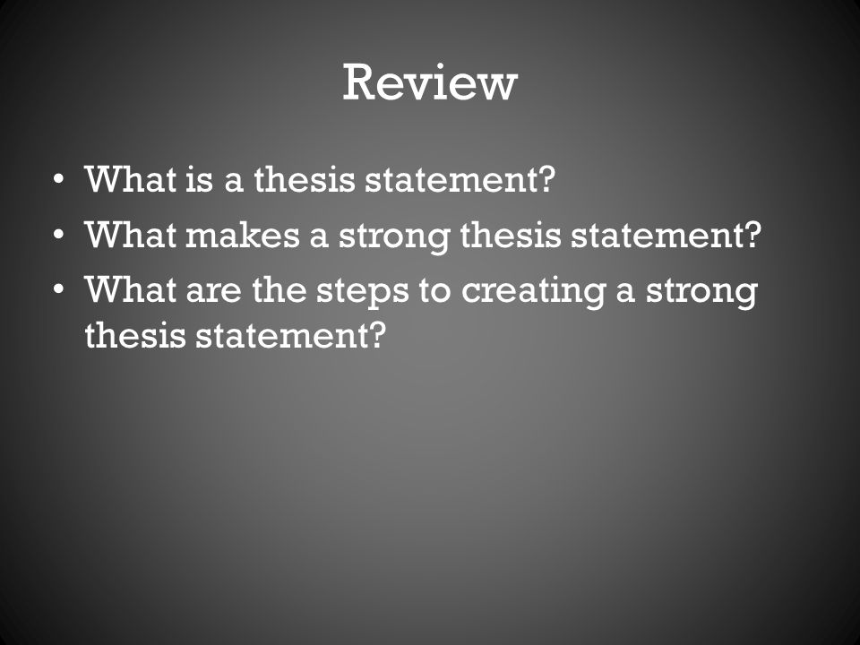 Review What is a thesis statement. What makes a strong thesis statement.