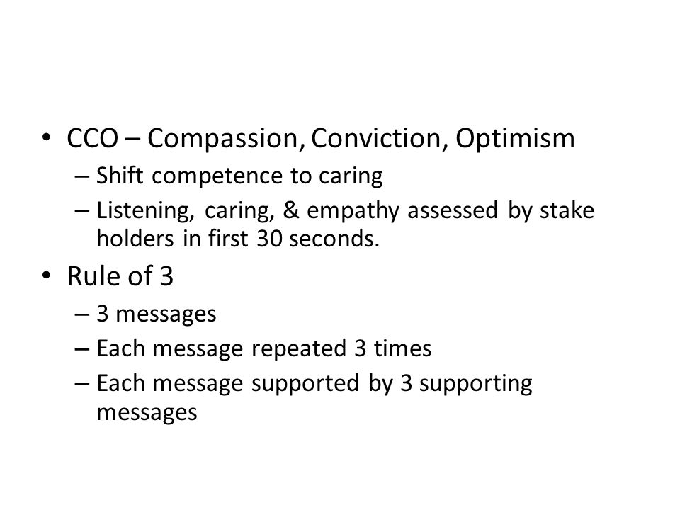 CCO – Compassion, Conviction, Optimism – Shift competence to caring – Listening, caring, & empathy assessed by stake holders in first 30 seconds.