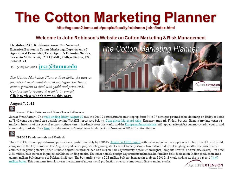 The Cotton Marketing Planner http://agecon2.tamu.edu/people/faculty/robinson-john/index.html Welcome to John Robinson's Website on Cotton Marketing &