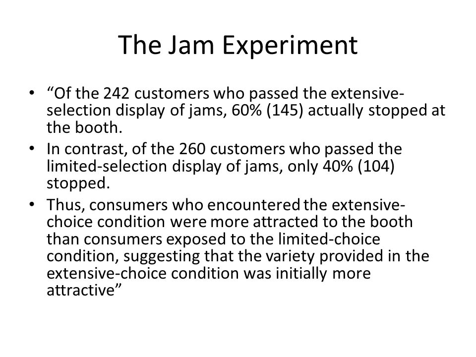 The Jam Experiment Of the 242 customers who passed the extensive- selection display of jams, 60% (145) actually stopped at the booth.
