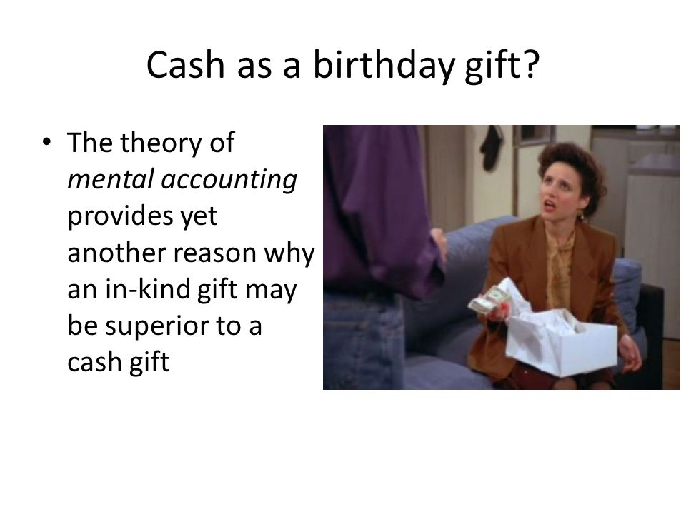Cash as a birthday gift.