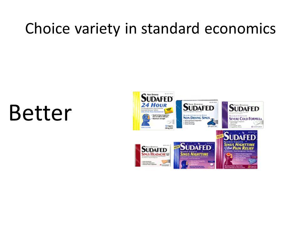 Choice variety in standard economics Better