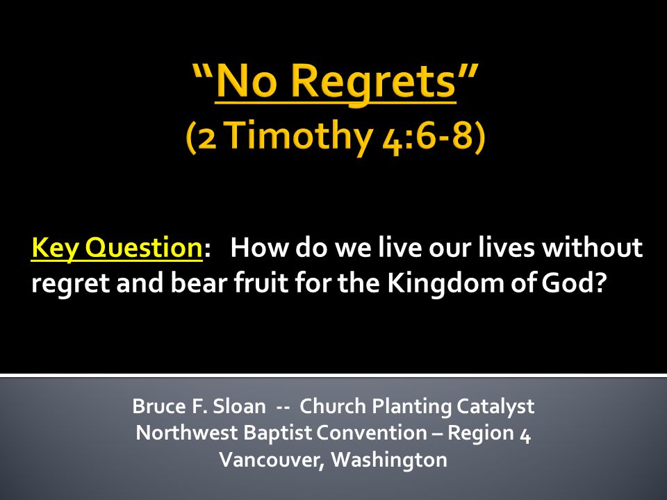 Key Question: How do we live our lives without regret and bear fruit for the Kingdom of God.