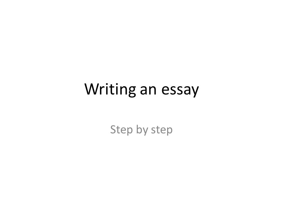 Writing an essay Step by step