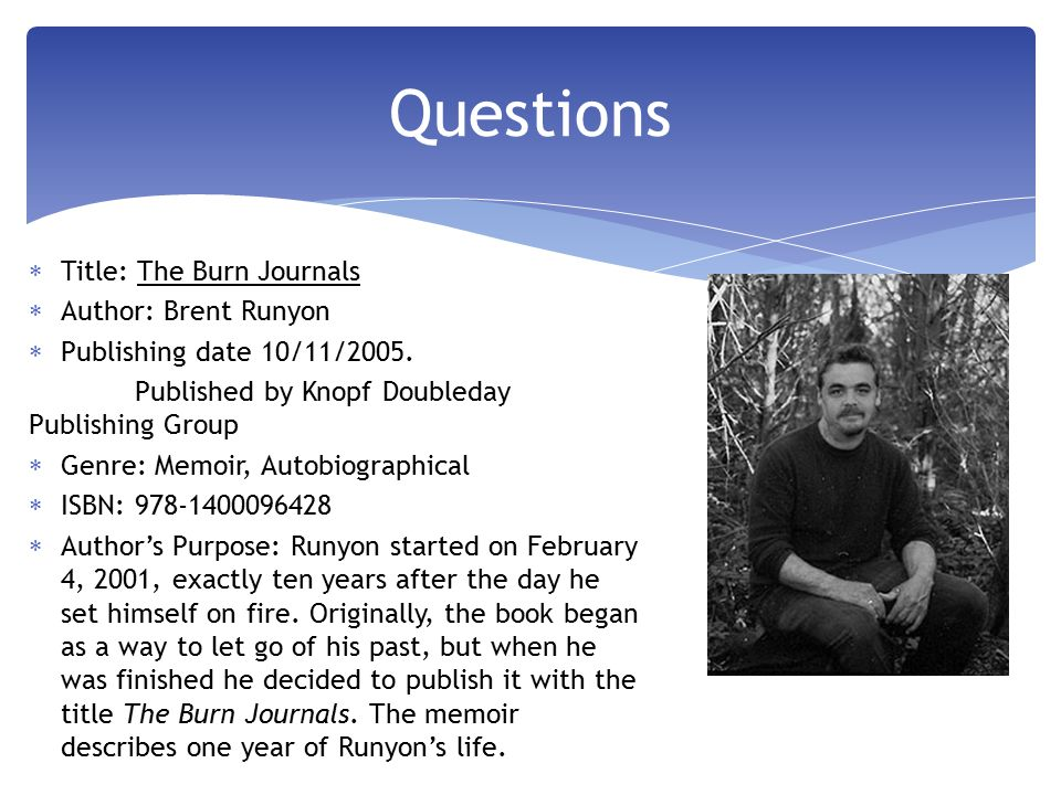  Title: The Burn Journals  Author: Brent Runyon  Publishing date 10/11/2005.