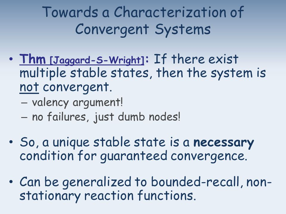 Thm [Jaggard-S-Wright] : If there exist multiple stable states, then the system is not convergent.
