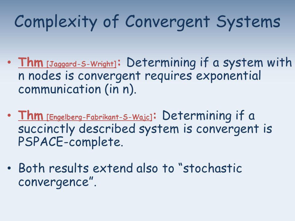Thm [Jaggard-S-Wright] : Determining if a system with n nodes is convergent requires exponential communication (in n).