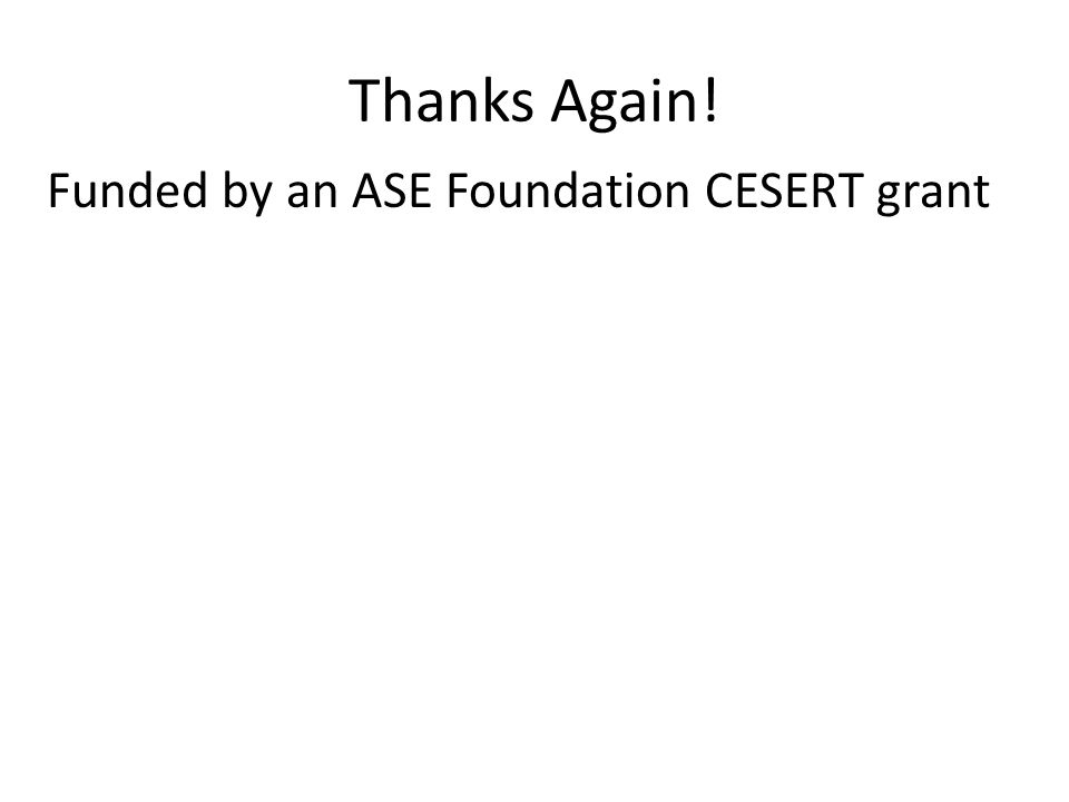 Thanks Again! Funded by an ASE Foundation CESERT grant