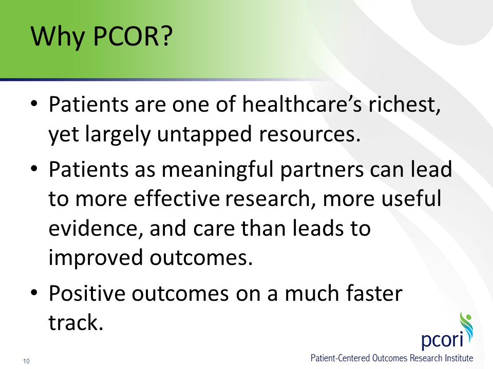 10 Why PCOR. Patients are one of healthcare's richest, yet largely untapped resources.