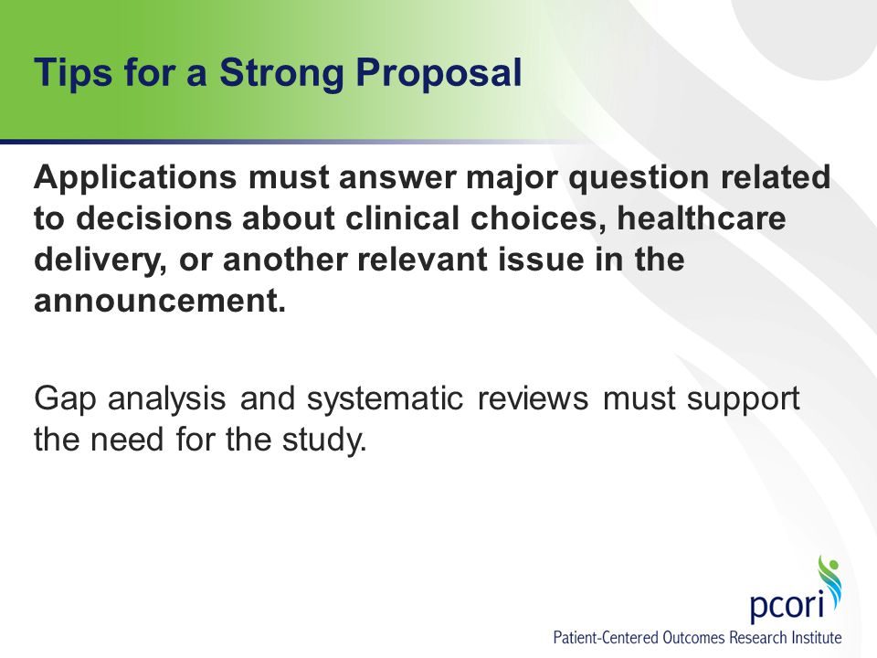Tips for a Strong Proposal Applications must answer major question related to decisions about clinical choices, healthcare delivery, or another relevant issue in the announcement.