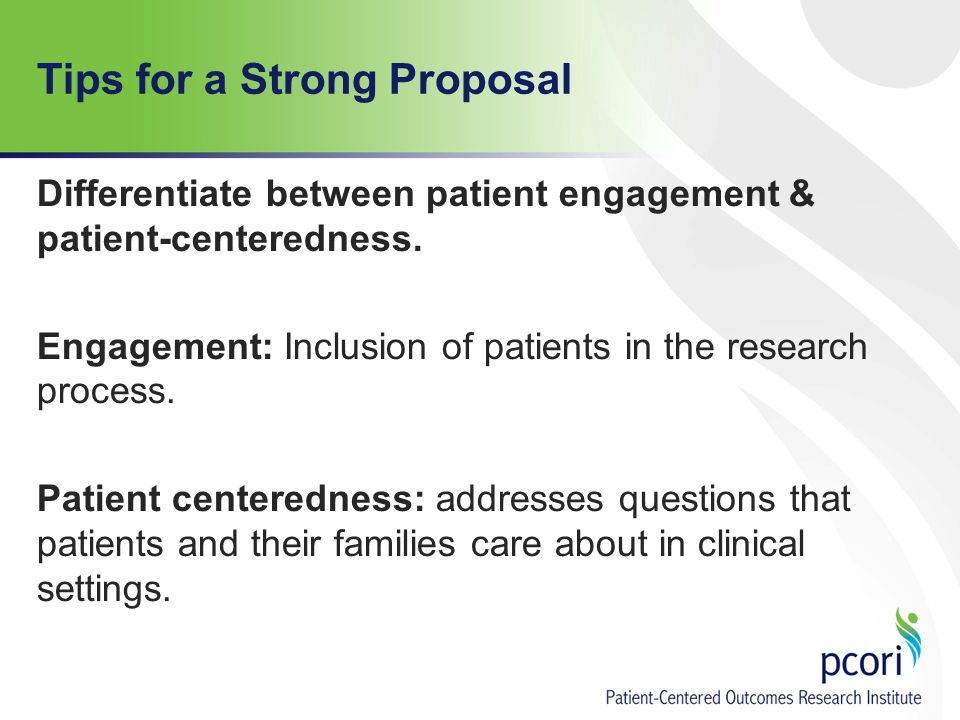 Tips for a Strong Proposal Differentiate between patient engagement & patient-centeredness.