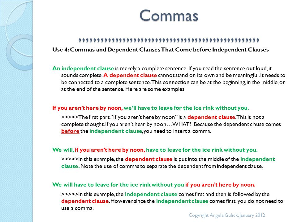 Commas,,,,,,,,,,,,,,,,,,,,,,,,,,,,,,,,,,,,,,,,,,,,,,,,,, Use 4: Commas and Dependent Clauses That Come before Independent Clauses An independent clause is merely a complete sentence.