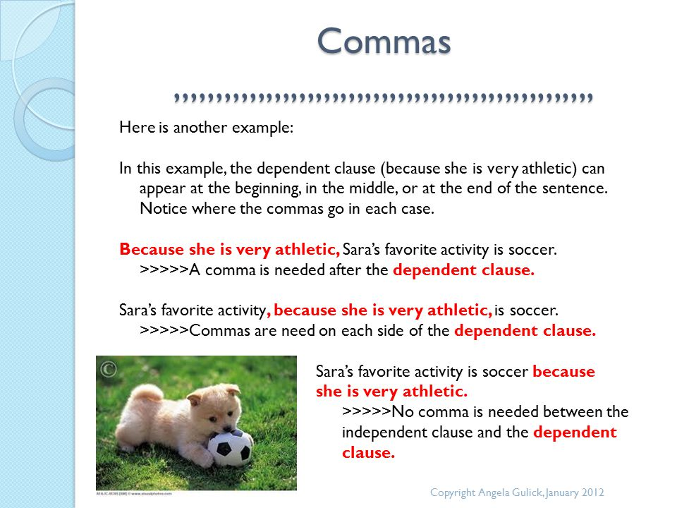 Commas,,,,,,,,,,,,,,,,,,,,,,,,,,,,,,,,,,,,,,,,,,,,,,,,,,, Here is another example: In this example, the dependent clause (because she is very athletic