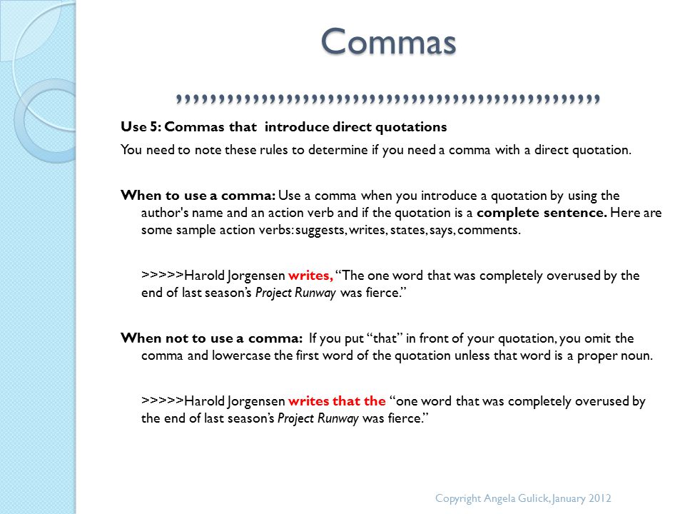 Commas,,,,,,,,,,,,,,,,,,,,,,,,,,,,,,,,,,,,,,,,,,,,,,,,,,, Use 5: Commas that introduce direct quotations You need to note these rules to determine if you need a comma with a direct quotation.